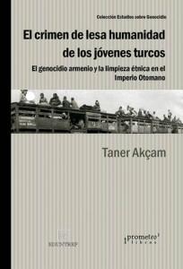 El crimen de lesa humanidid de los jóvenes turcos: El genocidio armenio y la limpieza étnical en el Imperio Otomano